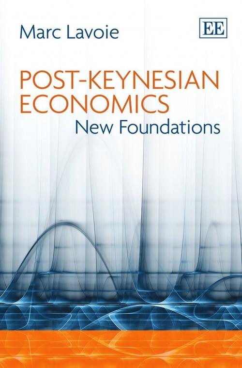 Marc Lavoie - Post-Keynesian Economics - New Foundations
